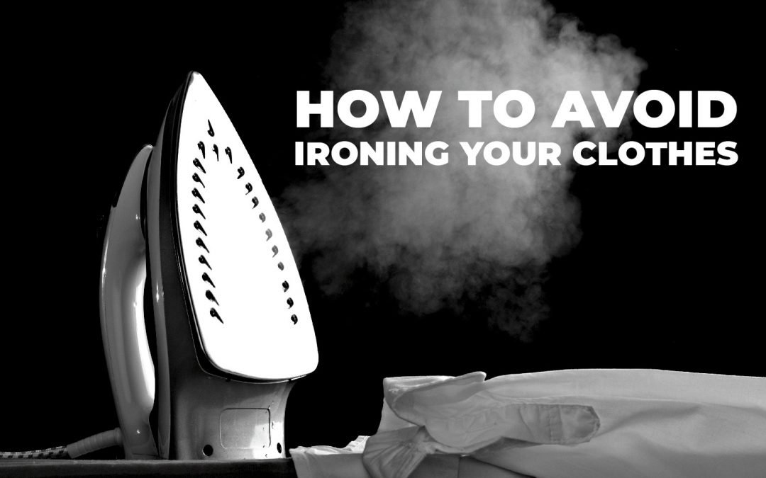 How to Avoid Ironing Your Clothes